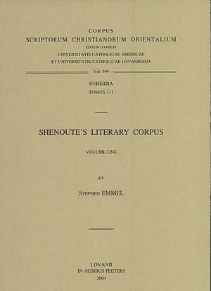 Shenoute's Literary Corpus Subs. 111 - Stephen Emmel