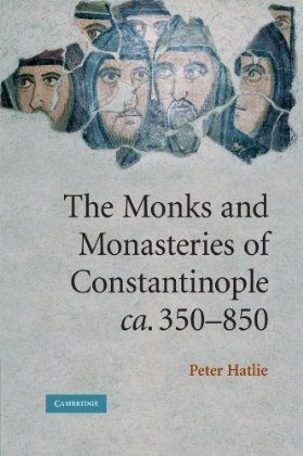 The Monks and Monasteries of Constantinople - Cambridge University